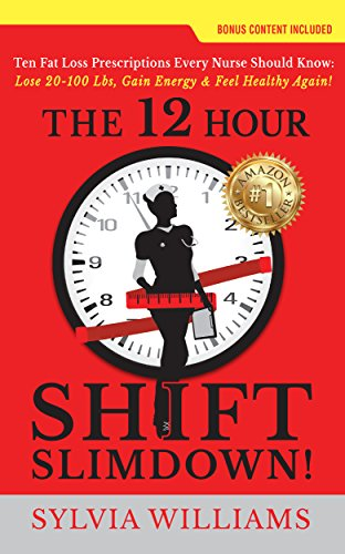 The 12 hour shift slimdown ten fat loss prescriptions every nurse the 12 hour shift slimdown ten fat loss prescriptions every nurse should know by fandeluxe Choice Image