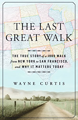 The Last Great Walk: The True Story of a 1909 Walk from New York to San Francisco, and Why it Matters  ()