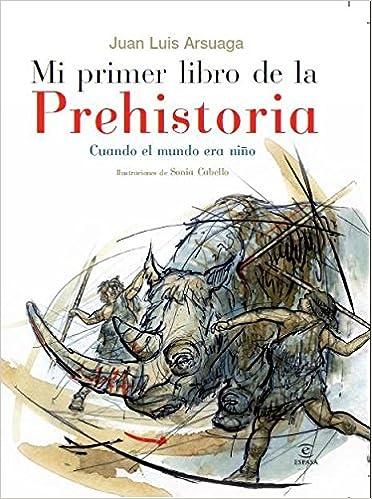 Mi primer atlas de la prehistoria cuando el mundo era niño LIBROS INFANTILES Y JUVENILES - 9788467029383: Amazon.es: Arsuaga, Juan Luis: Libros
