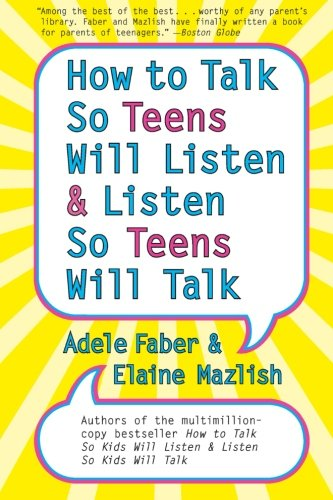 How to Talk So Teens Will Listen and Listen So Teens Will Talk (Listen To The Best)