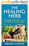 The Healing Herb: Natural Remedies For Everyday Illnesses (Powerful Herbal Recipes)