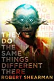 They Do the Same Things Different There, Robert Shearman, 1771483008