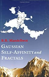Gaussian Self-Affinity and Fractals: Globality, The Earth, 1/f Noise, and R/S (Selected Works of Benoit B. Mandelbrot)