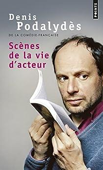 Scènes de la vie d'acteur par Podalydès