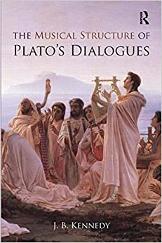 The Musical Structure of Plato's Dialogues by J.B. Kennedy (2014-08-16)