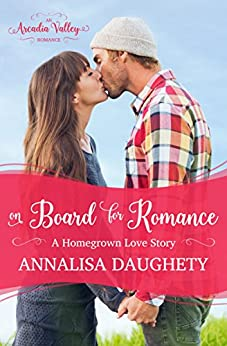 On Board for Romance: Homegrown Love Book One (Arcadia Valley Romance 7) by [Daughety, Annalisa, Valley, Arcadia]