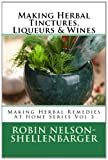 Making Herbal Tinctures, Liqueurs and Wines, Robin Nelson-Shellenbarger, 1478299614