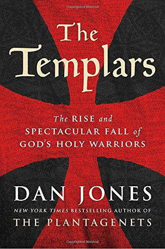 The Templars  The Rise And Spectacular Fall Of Gods Holy Warriors
