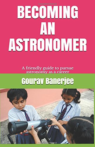 Becoming an Astronomer: A Friendly Guide to Pursue Astronomy as a Career