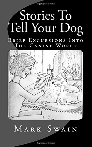 Stories To Tell Your Dog: Brief Excursions Into The Canine World pdf epub