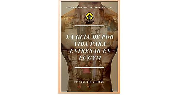 Amazon.com: Tu Entrenador Sin Limites Vol.2 - La Guia De Por Vida Para Entrenar En El Gym (Spanish Edition) eBook: Joshua Leon: Kindle Store