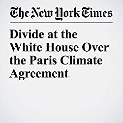Divide at the White House Over the Paris Climate Agreement