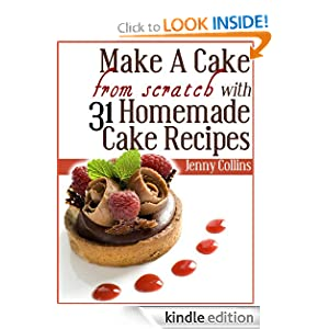 Make A Cake From Scratch With 31 Homemade Cake Recipes! (Tastefully Simple Recipes) Jenny Collins