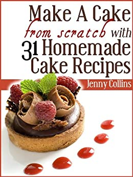 Make A Cake From Scratch With 31 Homemade Cake Recipes! (Tastefully Simple Recipes Book 4) by [Collins, Jenny]