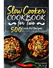 Slow Cooker Cookbook for Two - 500 Crock Pot Recipes: Nutritious Recipe Book for Beginners and Pros