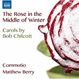 The Rose in the Middle of Winter - Carols by Bob Chilcott