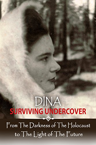 Dina - Surviving Undercover: From the Darkness of The Holocaust to The Light of The Future cover