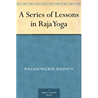 A Series of Lessons in Raja Yoga (English Edition)