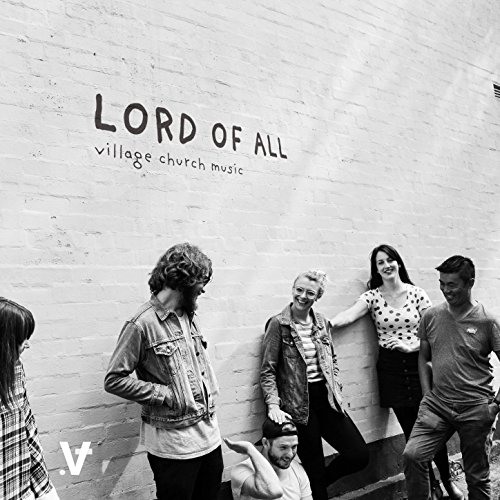 Village Church Music - Lord of All 2018