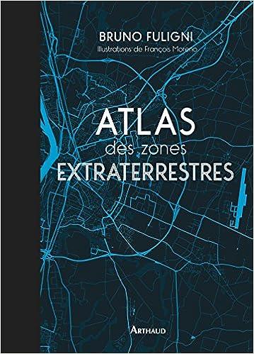 Atlas des zones extraterrestres - Bruno Fuligni (2017) sur Bookys