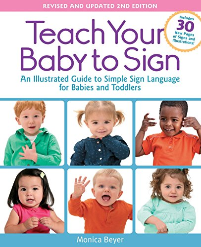 - Teach Your Baby to Sign, Revised and Updated 2nd Edition: An Illustrated Guide to Simple Sign Language for Babies and Toddlers - Includes 30 New Pages of Signs and Illustrations!