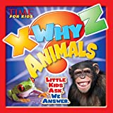 X-WHY-Z Animals: Kids Ask. We Answer (A TIME for Kids Book) (TIME For Kids X-WHY-Z)