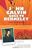 John Calvin Goes to Berkeley, James G. McCarthy, 0984168109