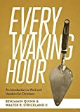 img - for Every Waking Hour: An Introduction to Work and Vocation for Christians book / textbook / text book