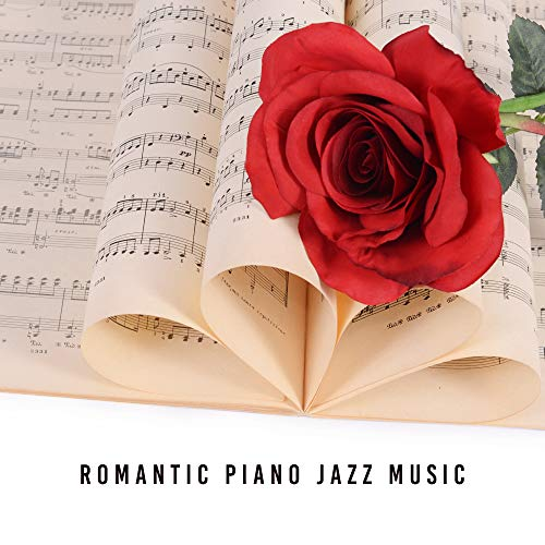 Romantic Piano Jazz Music - Smooth Jazz for Relaxation, Soothing Piano, Calm Jazz Collection, Jazz Relaxation, Instrumental Sounds for Lovers, Mellow Jazz -