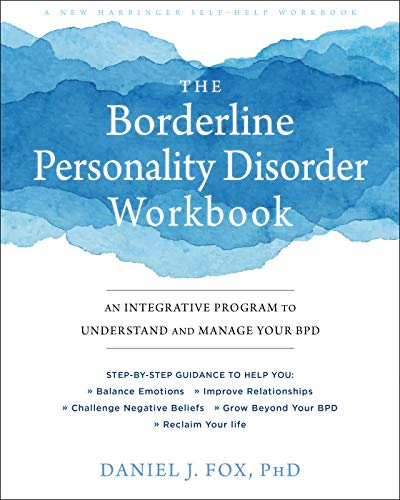 The Borderline Personality Disorder Workbook: An Integrative Program to Understand and Manage Your BPD (A New Harbinger Self-Help Workbook)