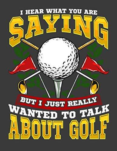 I Hear What You Are Saying But I Just Really Wanted To Talk About Golf: Funny Golfer Golfing Blank Lined Notebook Journal