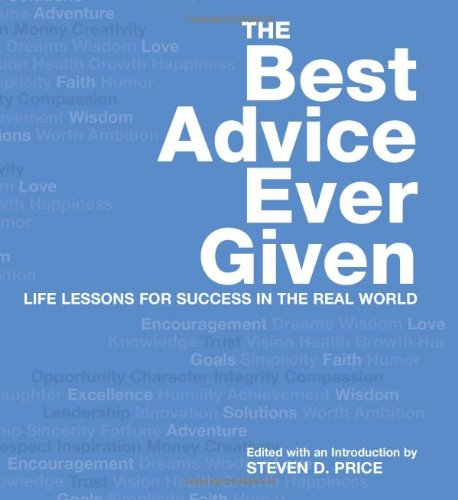 Read Online The Best Advice Ever Given: Life Lessons for Success In the Real World (1001) pdf