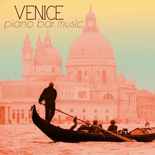 (Venice Piano Bar Music - Italian Cocktail Party & Drinking Songs, Jazz Piano Atmosphere Ambient Collection)