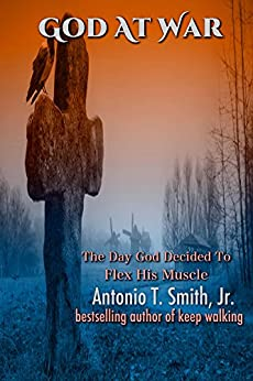 God At War: The Day God Decided To Flex His Muscles by [Smith Jr., Antonio T.]