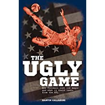 The Ugly Game: How Football Lost its Magic and What it Could Learn from the NFL by Martin Calladine (12-Feb-2015) Paperback