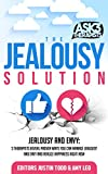The Jealousy Solution: Jealousy and Envy: 3 Therapists Reveal  Proven Ways You Can Manage Jealousy and Envy and Realize Happiness Right Now (Ask 3 Therapists Book 4)