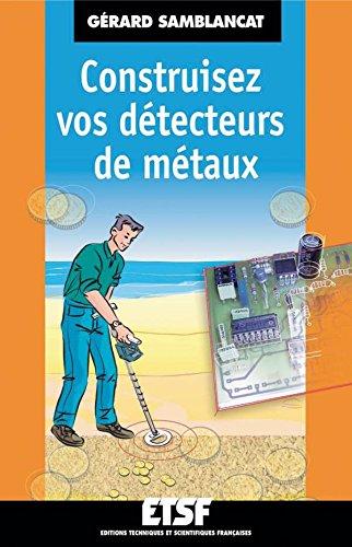 Construisez vos detecteurs de metaux (French Edition)