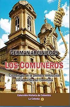 Los Comuneros: Cronología de la primera revolución sociopolítica en Colombia (Historia de Colombia (