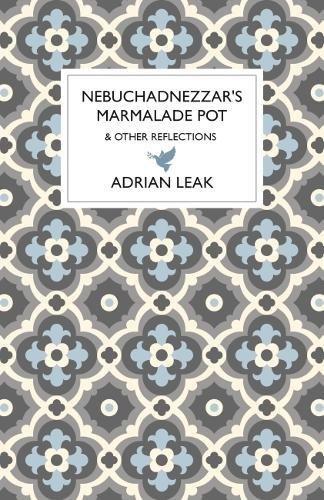 (Nebuchadnezzar's Marmalade Pot: & Other Reflections)