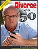 Divorce After 50: 50 Things to Do with Your Life After a Gray Divorce Over 50