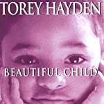 Beautiful Child: The Story of a Child Trapped in Silence and the Teacher Who Refused to Give Up on Her | Torey Hayden
