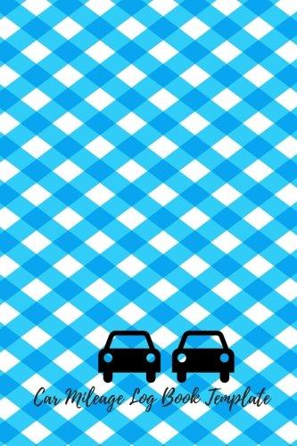 Car Mileage Log Book Template: Mileage Log Notebook . 6in By 9 In. Log Origin, Destination, Purpose, Start Mileage, End Mileage, Business Miles , Personal Miles, Cumulative Miles (Auto Books)