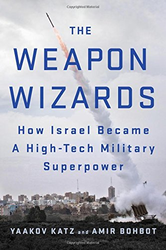 125008833X - The Weapon Wizards: How Israel Became a High-Tech Military Superpower
