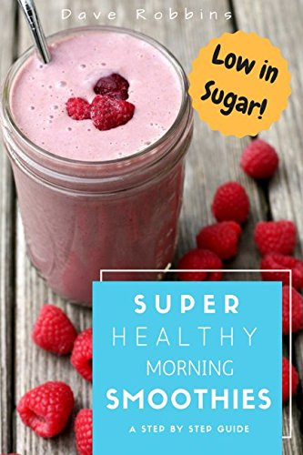 - Super Healthy Morning Smoothies: 50 Blended Recipes for Boosted Energy, Brighter Skin, Weight Loss, Better Health, Hangover Cure & Improved Immune System!