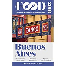 Buenos Aires - 2018 - The Food Enthusiast's Complete Restaurant Guide