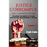Justice corrompue, Zabo vs. Université d'Ottawa: Connaître vos droits et savoir vous battre pour rétablir la justice (Volume 1). (French Edition)