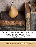 Declamationes Ausgewählt und Hrsg Von Karl Hartfelder, Karl Hartfelder and Philipp Melanchthon, 1175818046