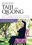 Seated Taiji and Qigong : Guided Therapeutic Exercises to Manage Stress and Balance Mind, Body and Spirit, Quarta, Cynthia W., 1848190883