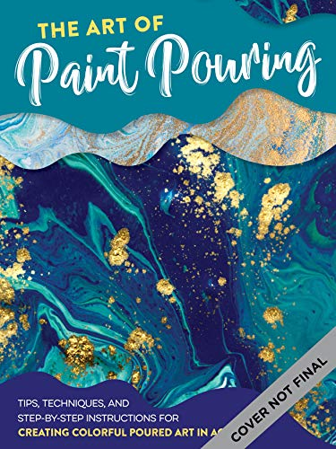 Book Cover: The Art of Paint Pouring: Tips, techniques, and step-by-step instructions for creating colorful poured art in acrylic