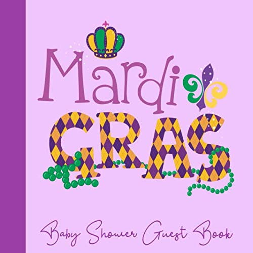 Baby Shower Guest Book: Mardi Gras Theme, Welcome Baby (Unisex) Sign in Guestbook with predictions, advice for parents, wishes, gift log, address & photo, Memory Keepsake (Pregnancy -